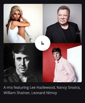 Deezer's algorithm overdid itself here - A mix featuring Lee Hazlewood, Nancy Sinatra, William Shatner, Leonard Nimoy ...